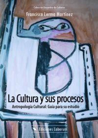La Cultura y sus procesos. Antropología Cultural: Guía para su estudio