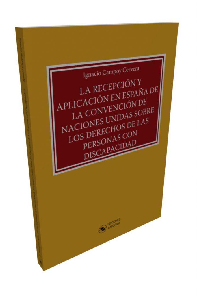 La recepción y aplicación en España de la Convención de Naciones Unidas sobre los Derechos de las Personas con Discapacidad