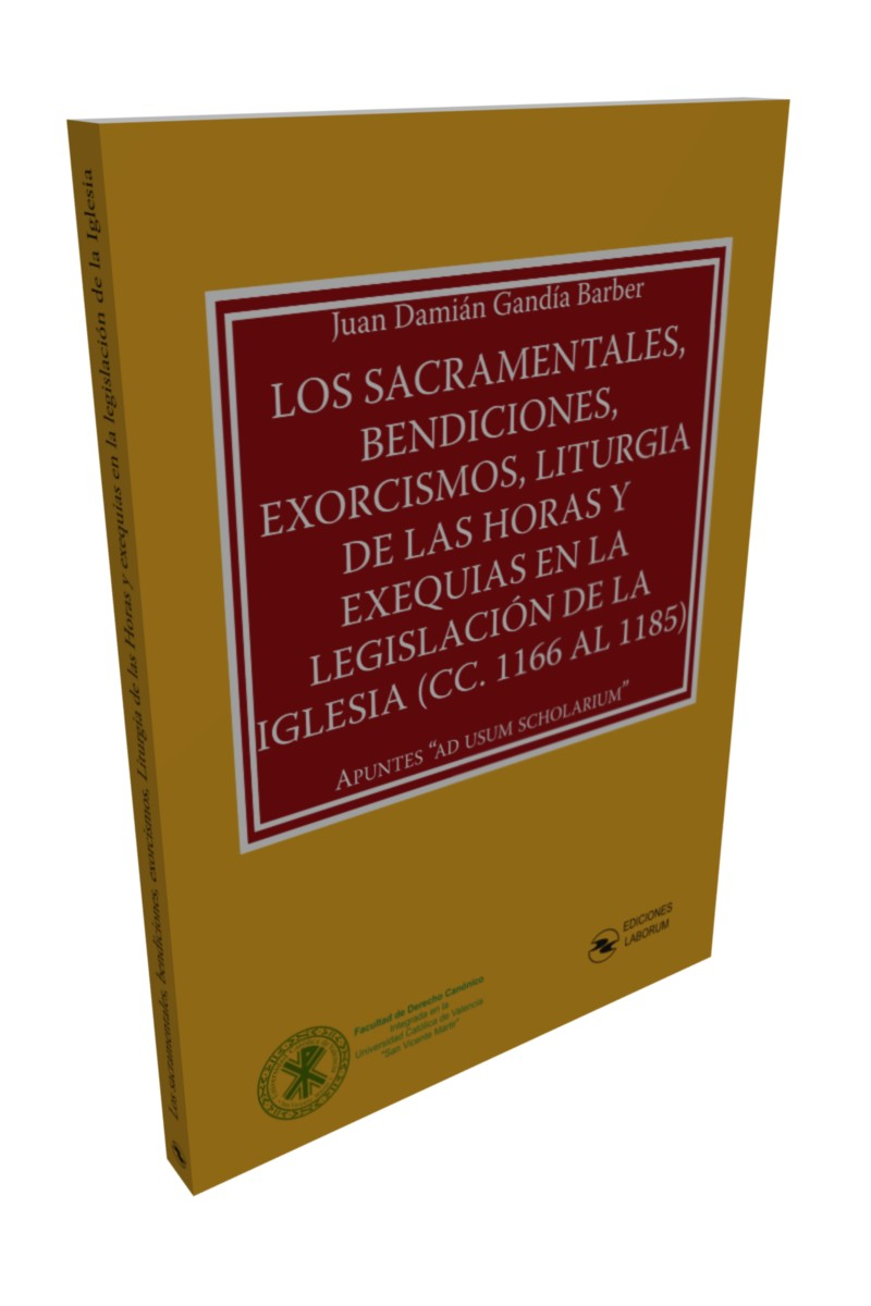 Los sacramentales, bendiciones, exorcismos, liturgia de las horas y exequias en la legislación de la Iglesia (CC. 1166 al 1185)